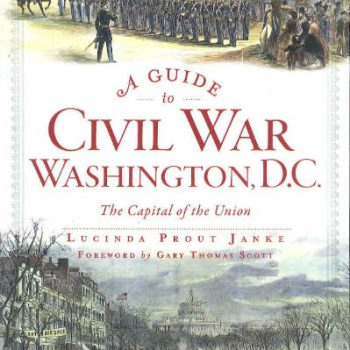 A Guide to Civil War Washington, D.C.