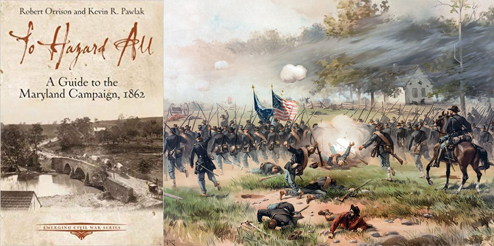 "Kevin Pawlak and Rob Orrison's new book ""To Hazard All: A Guide to the Maryland Campaign, 1862"""